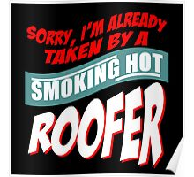 SORRY I'M ALREADY TAKEN BY A SMOKING HOT ROOFER Poster