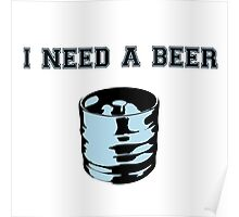 I need a beer Poster