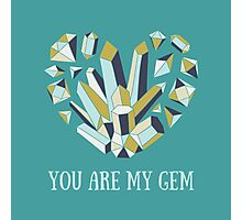 You are my gem Photographic Print