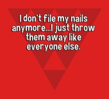 I don't file my nails anymore...I just throw them away like everyone else. by margdbrown