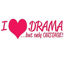 I HEART DRAMA BUT ONLY ONSTAGE Photographic Print