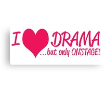 I HEART DRAMA BUT ONLY ONSTAGE Canvas Print