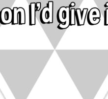 I don't give a shit' but if I did' you'd be the first person I'd give it to. Sticker