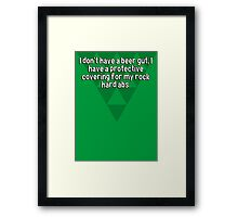 I don't have a beer gut' I have a protective covering for my rock hard abs. Framed Print