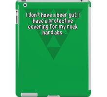 I don't have a beer gut' I have a protective covering for my rock hard abs. iPad Case/Skin