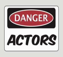 DANGER ACTORS FUNNY FAKE SAFETY DANGER SIGN by DangerSigns