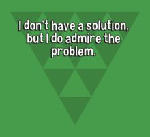 I don't have a solution' but I do admire the problem. by margdbrown