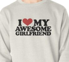 I love my awesome girlfriend  Pullover