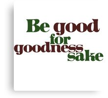 Be good for GOODNESS sake Canvas Print