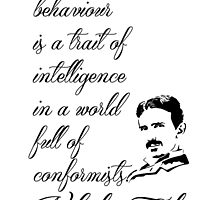 Nikola Tesla - Anti-social behaviour is a trait of intelligence in a world full of conformists. by augustinet