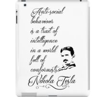 Nikola Tesla - Anti-social behaviour is a trait of intelligence in a world full of conformists. iPad Case/Skin