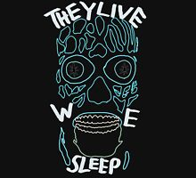 they live, we sleep Unisex T-Shirt