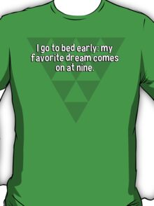 I go to bed early: my favorite dream comes on at nine. T-Shirt