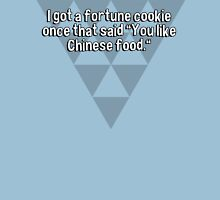 "I got a fortune cookie once that said ""You like Chinese food."" T-Shirt"