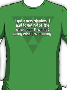 I got a new shadow. I had to get rid of the other one. It wasn't doing what I was doing. T-Shirt