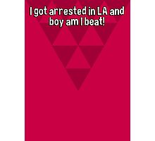I got arrested in LA and boy am I beat! Photographic Print