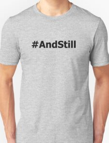 #AndStill T-Shirt