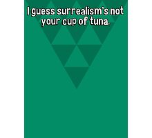I guess surrealism's not your cup of tuna.  Photographic Print