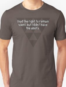 I had the right to remain silent' but I didn't have the ability.  T-Shirt