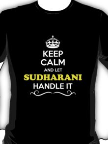 Keep Calm and Let SUDHARANI Handle it T-Shirt
