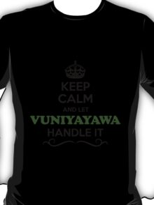 Keep Calm and Let VUNIYAYAWA Handle it T-Shirt