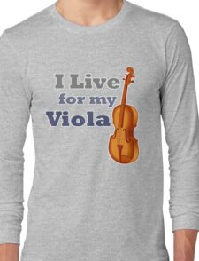 I Live for My Viola Long Sleeve T-Shirt