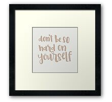 Don't Be So Hard On Yourself Framed Print