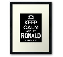 KEEP CALM AND LET RONALD HANDLE IT Framed Print