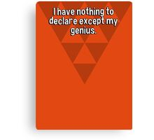 I have nothing to declare except my genius. Canvas Print