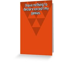 I have nothing to declare except my genius. Greeting Card