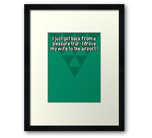 I just got back from a pleasure trip - I drove my wife to the airport ! Framed Print