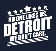 Detroit No One Likes Us We Don't Care by jephrey88