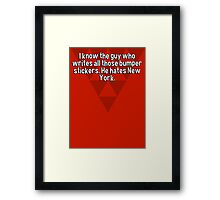 I know the guy who writes all those bumper stickers. He hates New York. Framed Print