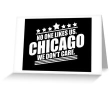 Chicago No One Likes Us We Don't Care Greeting Card