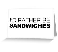 I'D RATHER BE SANDWICHES Greeting Card