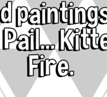 I like to go to art museums and name the untitled paintings... Boy With Pail... Kitten On Fire. Sticker