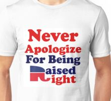 NEVER APOLOGIZE FOR BEING RAISED RIGHT - REPUBLICAN Unisex T-Shirt