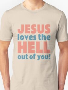 Jesus Loves the Hell out of You Unisex T-Shirt