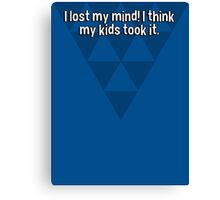 I lost my mind! I think my kids took it. Canvas Print