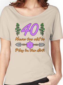 40th Birthday For Gardeners Women's Relaxed Fit T-Shirt