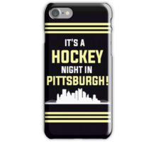 ITS A HOCKEY NIGHT IN PITTSBURGH! iPhone Case/Skin