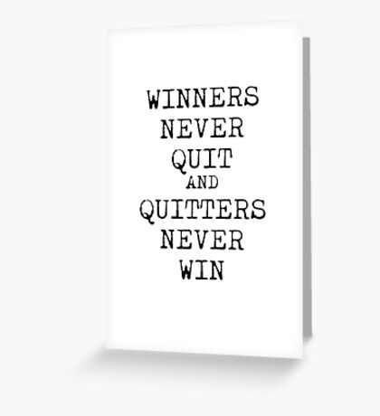 Winners never quit and quitters never win. Greeting Card
