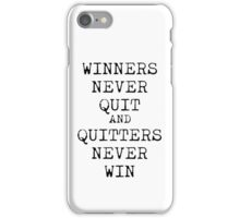 Winners never quit and quitters never win. iPhone Case/Skin