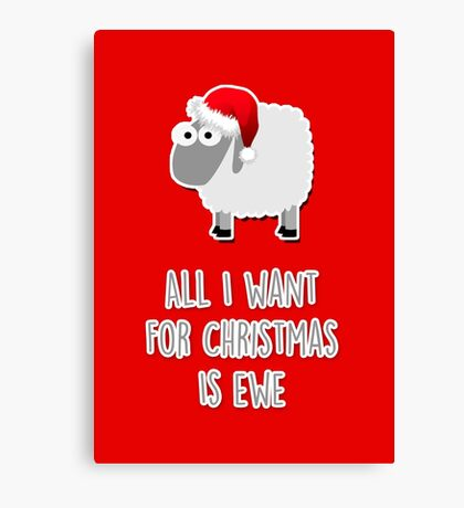 All I want for Christmas is ewe Canvas Print