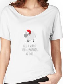 All I want for Christmas is ewe Women's Relaxed Fit T-Shirt