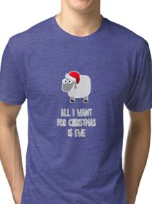 All I want for Christmas is ewe Tri-blend T-Shirt