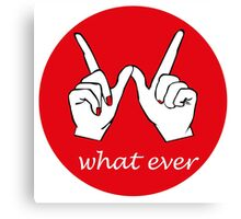 Whatever What Ever Canvas Print