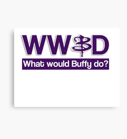 What would Buffy do? Canvas Print