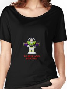 BUZZ ,TO BEER AND BEYOND! Women's Relaxed Fit T-Shirt