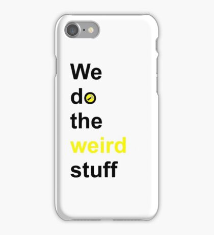We do the weird stuff (hammer in o) iPhone Case/Skin
